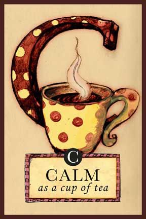 C is for Cup. C is for Calm. Calm as a Cup of Tea.