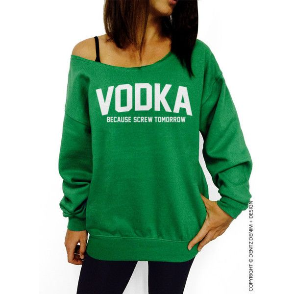 Vodka Because Screw Tomorrow St Patrick's Day Green With White Ink... (£15) ❤ liked on Polyvore featuring tops, hoodies, sweatshirts, green, women's clothing, green top, loose fit tops, loose fitting tops, loose tops and raw edge sweatshirt