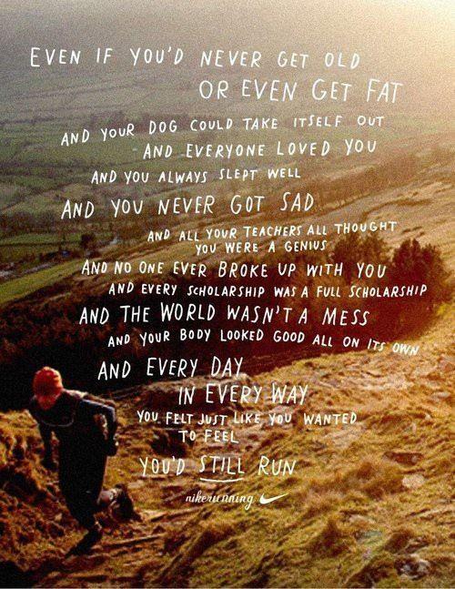 Why do I run! It's who I am. Its what I do!     I Am A Runner!