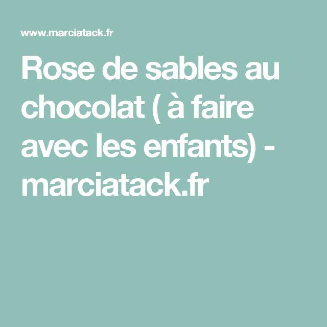 Rose de sables au chocolat ( à faire avec les enfants) - marciatack.fr