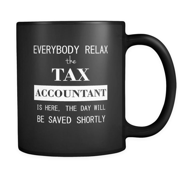 Tax Accountant - Everybody relax the Tax Accountant is here, the day will be save shortly - 11oz Black Mug