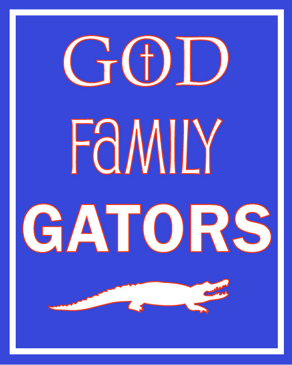 Florida Gator printable. God, Family, Gators. Free!