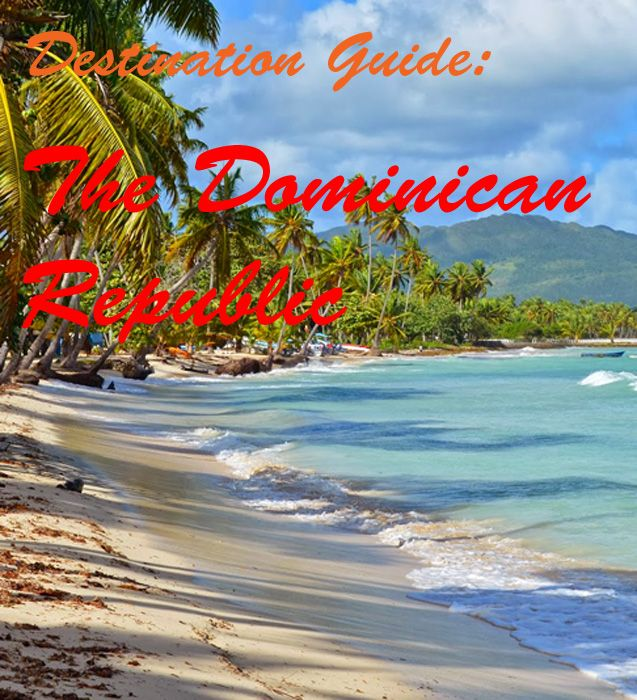 Dominican republic guide and travel tips 40th birthday for Dominican republic vacation ideas