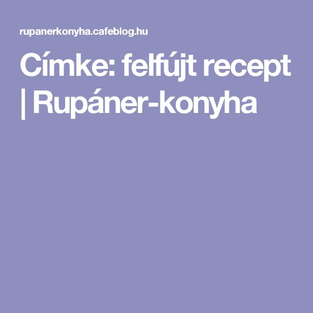 Címke: felfújt recept   Rupáner-konyha