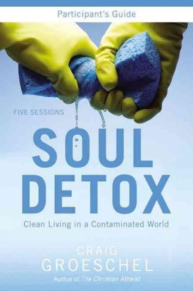 Soul Detox Participant's Guide: Clean Living in a Contaminated World: Five Sessions
