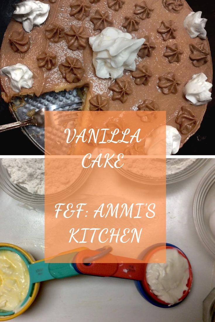 EASY VANILLA CAKE – F & F: LA CUISINE DE L'AMMI   – F&F: Ammi's Kitchen