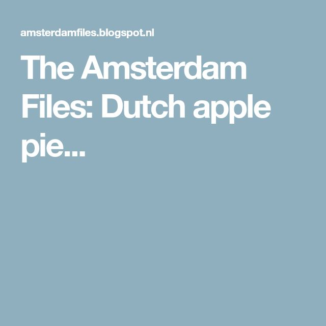 The Amsterdam Files: Dutch apple pie...