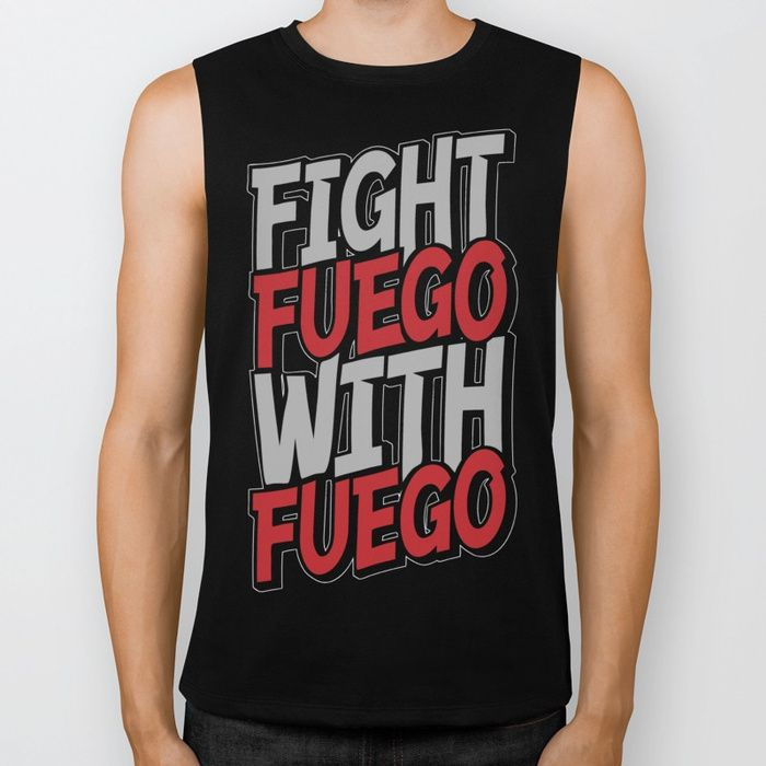 Buy Fight Fuego With Fuego Biker Tank by grandeduc. Worldwide shipping available at Society6.com. Just one of millions of high quality products available.