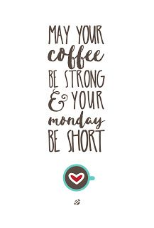 LostBumblebee ©2015 MDBN : MAY YOUR COFFEE BE STRONG AND YOUR MONDAY BE SHORT : FREE PRINTABLE : DONATE TO DOWNLOAD : PERSONAL USE ONLY! : COFFEE
