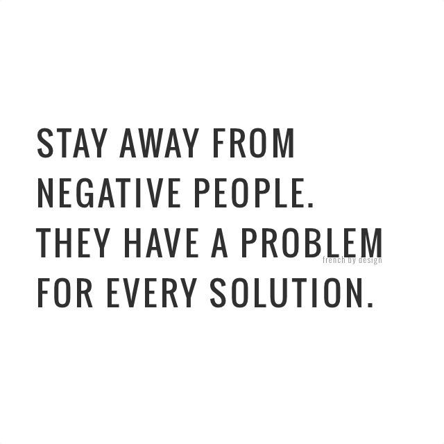 #MorningThoughts #Quote Stay away from negative people. They have a problem for every solution