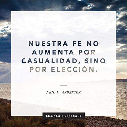 """""""Nuestra fe no aumenta por casualidad, sino por elección"""". —Élder Neil L. Andersen"""