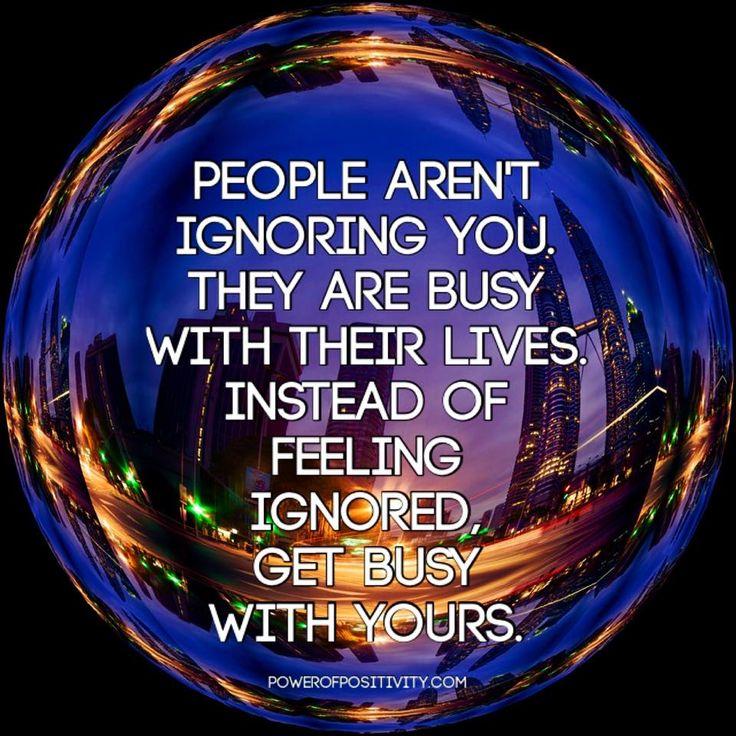 People aren't ignoring you.....
