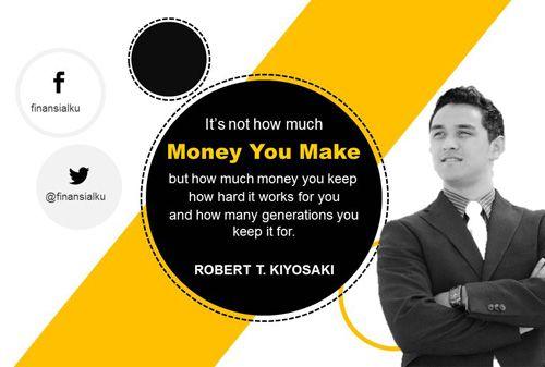 Bukan berapa besar pendapatan, tetapi …Perencana keuangan independen Finansialku akan berbagi sebuah quote dari Robert T. Kiyosaki  English: It's not how much money you make, but how much money you keep, how hard it works for you, and how many generations you keep it for.  Indonesia:  Bukan berapa besar pendapatan, tetapi berapa besar uang yang dapat disimpan, berapa banyak uang bekerja untuk Anda dan berapa banyak generasi yang dapat tercukupi dengan uang tersebut?  http://goo.gl/89CFDA