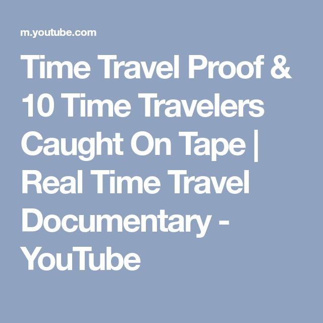 Time Travel Proof & 10 Time Travelers Caught On Tape | Real Time Travel Documentary - YouTube