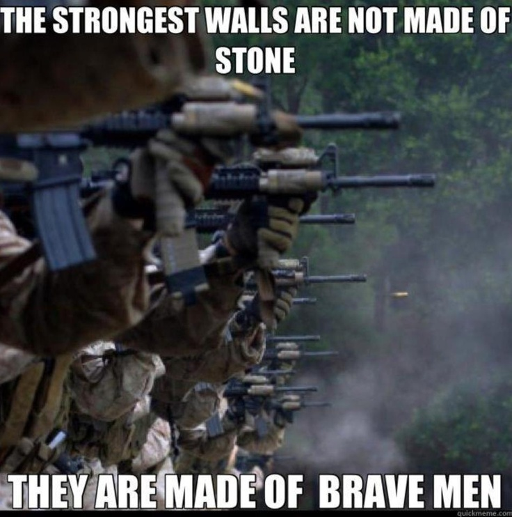 The strongest walls are not made of stone. They are made of brave men. ❤ LOVE OUR MILITARY