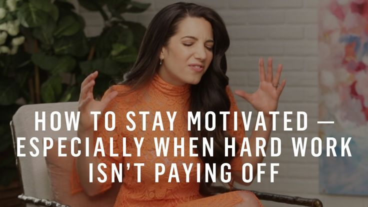 Marie Forleo | How To Stay Motivated — Especially When Your Hard Work Isn't Paying Off