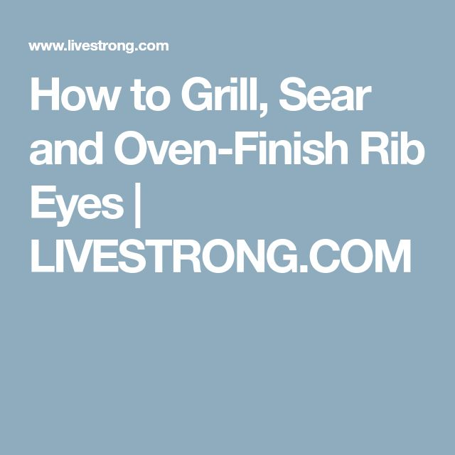 How to Grill, Sear and Oven-Finish Rib Eyes | LIVESTRONG.COM