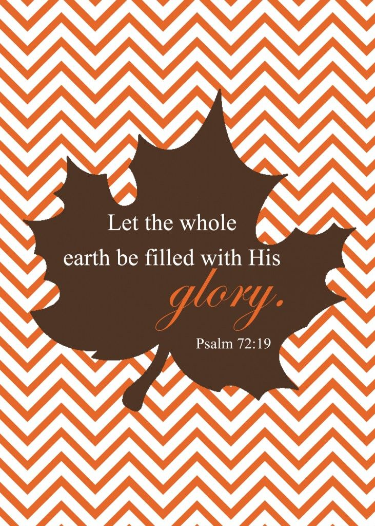 "Psalms 72:19 (KJV) ""And blessed be his glorious name for ever: and let the whole earth be filled with his glory; Amen, and Amen."""