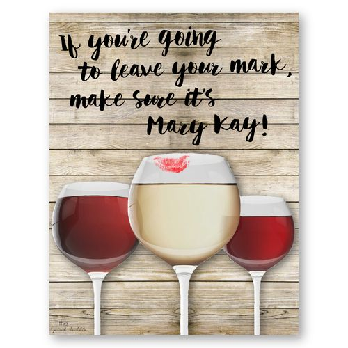If you're going to leave your mark, make sure it's Mary Kay! This flier is great for any wine event!! Find it only at www.thepinkbubble.co!!