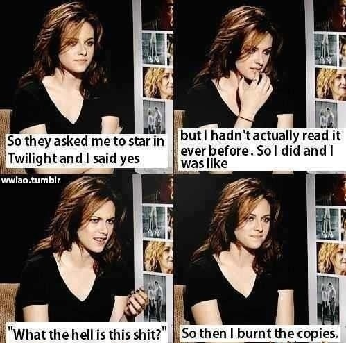 Hahahahahaha>> one time at lunch a girl was reading twilight and when she got to some part she just closed the book and was like what the fuck is this shit and THROWS THE BOOK AWAY (it was a book she bought)