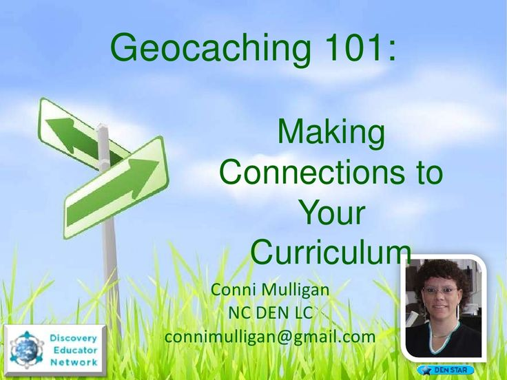Geocaching 101:  Making Connections to Your Curriculum by Conni Mulligan via slideshare