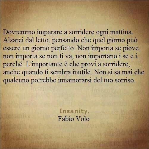 """""""Non si sa mai che qualcuno potrebbe innamorarsi del tuo sorriso."""" - Fabio Volo"""