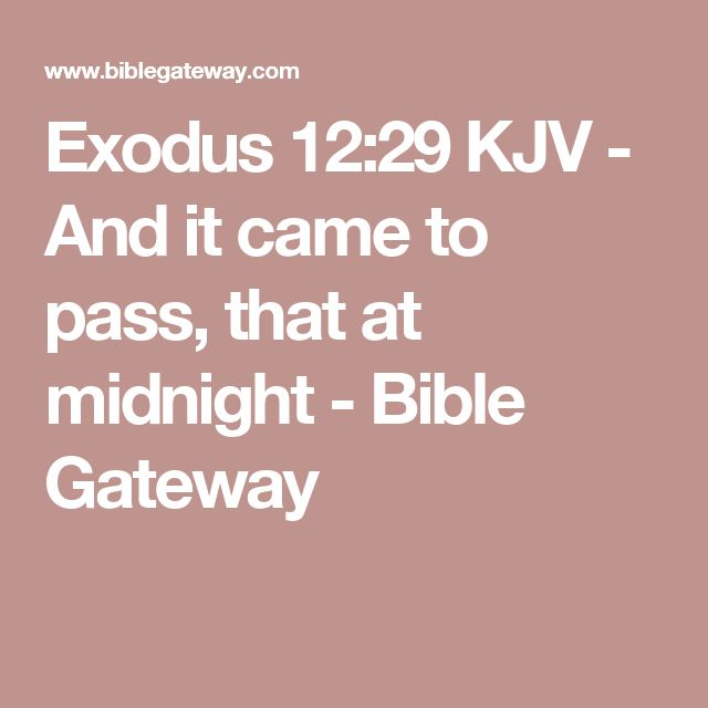 Exodus 12:29 KJV - And it came to pass, that at midnight - Bible Gateway
