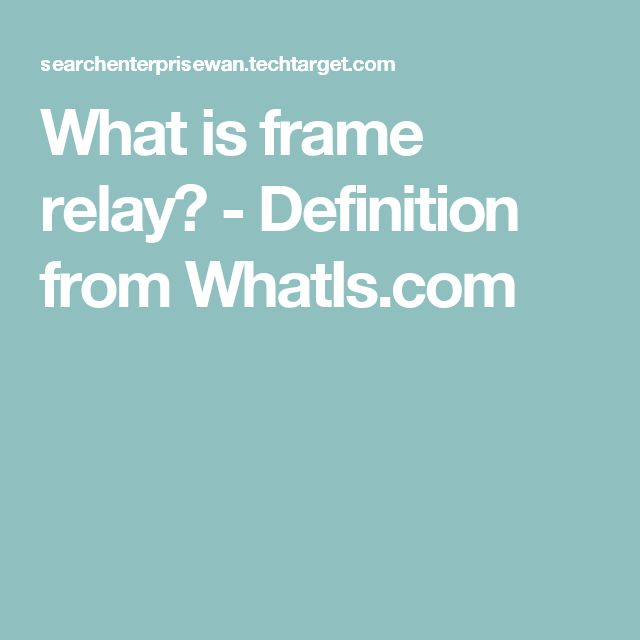 What is frame relay? - Definition from WhatIs.com