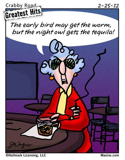 You gotta love Maxine.: Early Birds, Laughing, Ears Birds, Tequila, Maxine, Quote, Funny Stuff, Comic Book, Night Owl