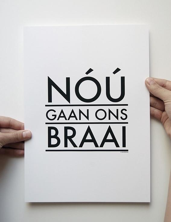 """""""Nóú gaan ons braai"""" Print by Boerdha Ontwerp     http://www.boerdha.com/"""