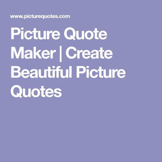Picture Quote Maker   Create Beautiful Picture Quotes