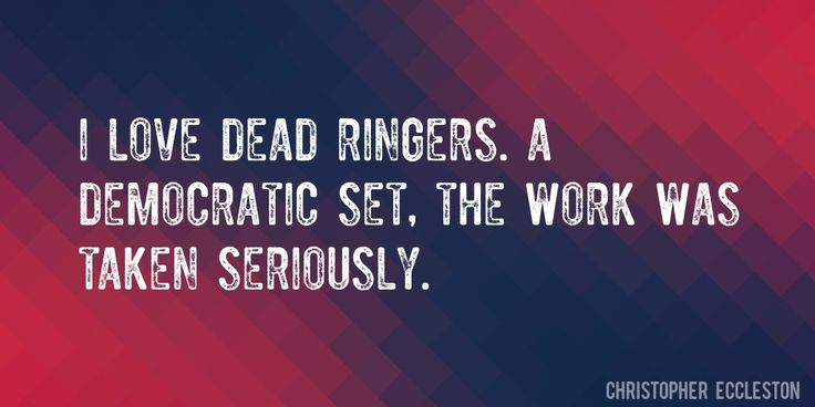 Quote by Christopher Eccleston => I love Dead Ringers. A democratic set, the work was taken seriously.