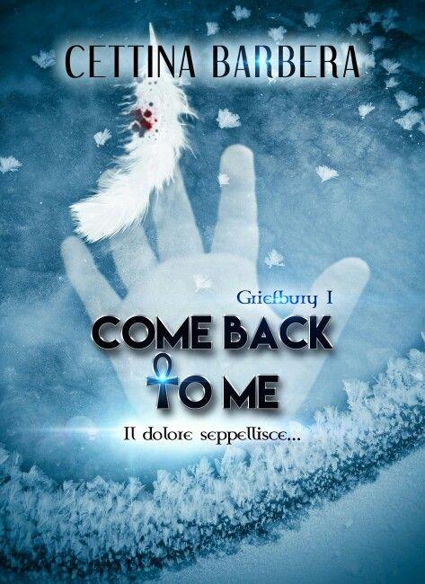 """Cover del primo volume della saga di Griefbury: """" Come back to me"""""""