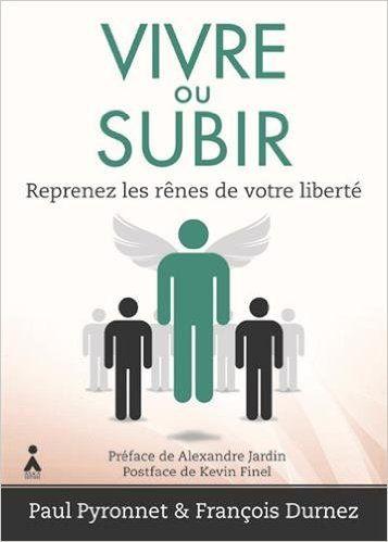 Vivre ou subir : Reprenez les rênes de votre liberté - Paul PYRONNET, François DURNEZ,