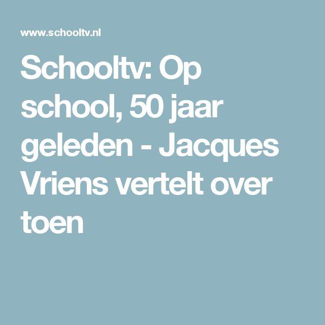 Schooltv: Op school, 50 jaar geleden - Jacques Vriens vertelt over toen