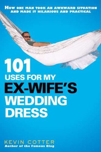 101 Uses for My Ex-Wife