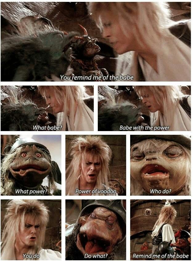 Labyrinth .I can quote this scene.