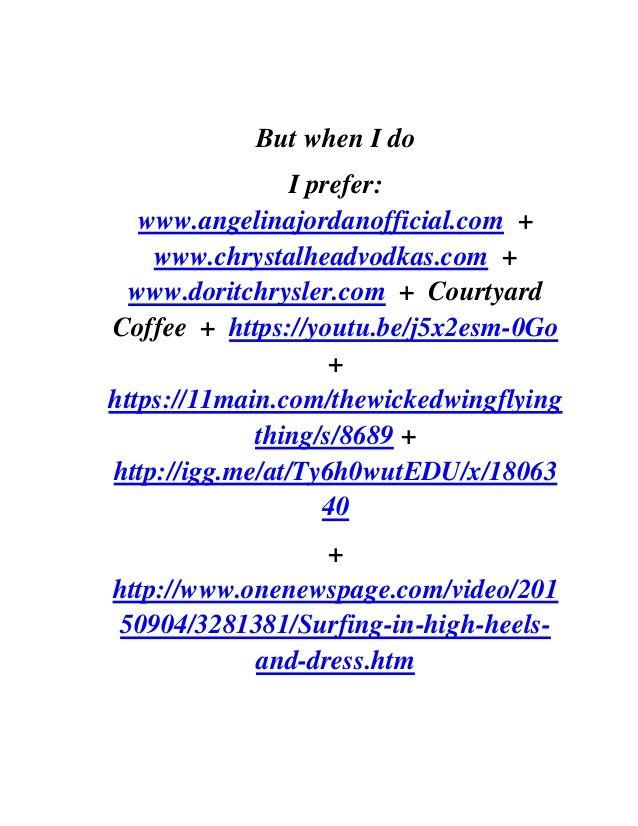 But when I do I prefer: www.angelinajordanofficial.com + www.chrystalheadvodkas.com + www.doritchrysler.com + Courtyard Co...