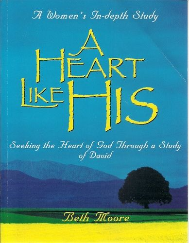 A Heart Like His: Seeking the Heart of God Through a Study of David: Beth Moore: 9780767325967: Amazon.com: Books