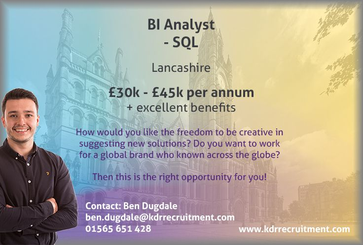 New Job: BI Analyst - SQL needed in Lancashire. To find out more contact Ben at ben.dugdale@kdrrecruitment.com / 01565 651 428 or apply online today!