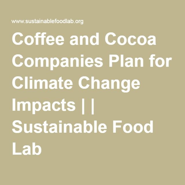 Coffee and Cocoa Companies Plan for Climate Change Impacts | | Sustainable Food Lab