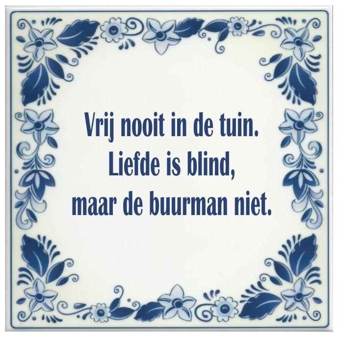spreukentegel_Vrij_nooit_in_de_tuin_Liefde_is_blind_maar_de_buurman_niet_1385566870_original_1.jpg (691×692)