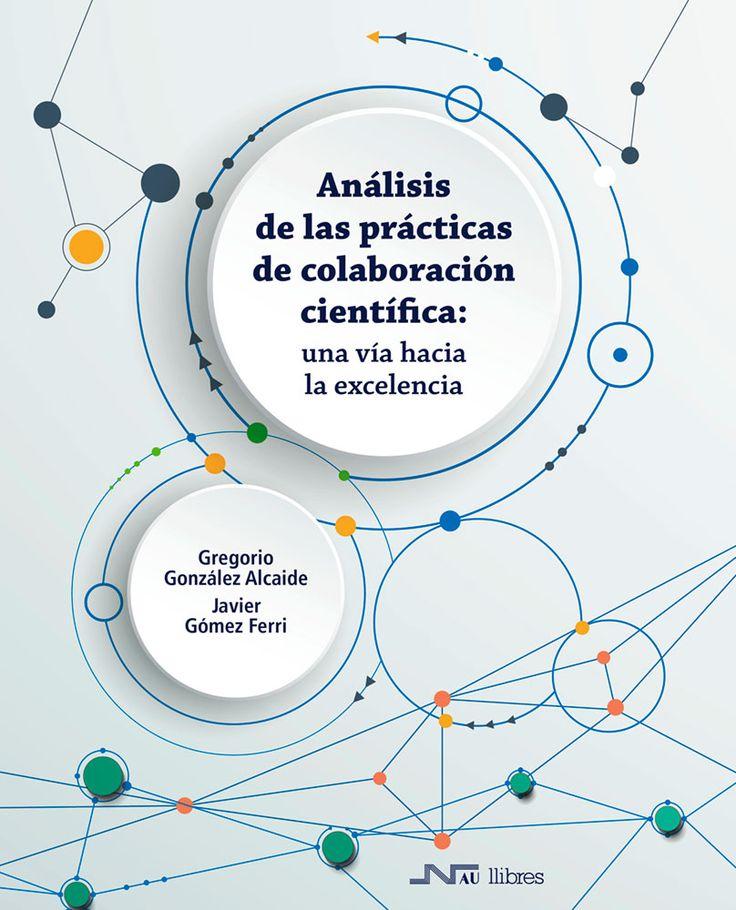 Análisis de las prácticas de colaboración científica : una vía hacia la excelencia https://alejandria.um.es/cgi-bin/abnetcl?ACC=DOSEARCH&xsqf99=680304