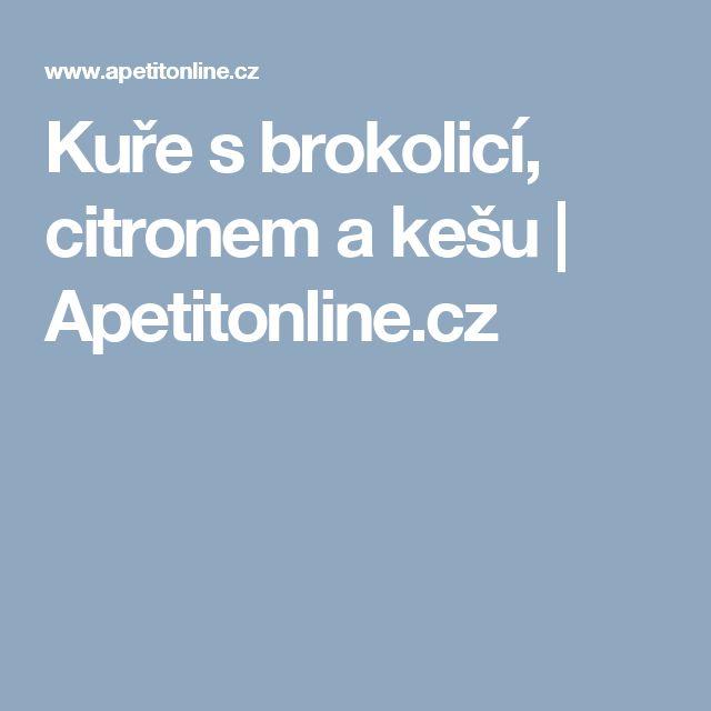Kuře s brokolicí, citronem a kešu | Apetitonline.cz