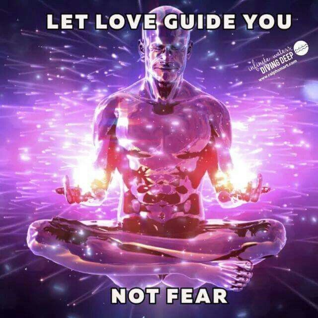 Let Love guide you, not fear