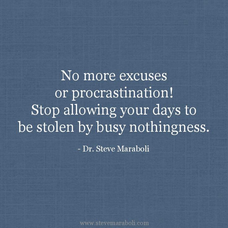 """No more excuses or procrastination! Stop allowing your days to be stolen by busy nothingness."" - Steve Maraboli #quote"