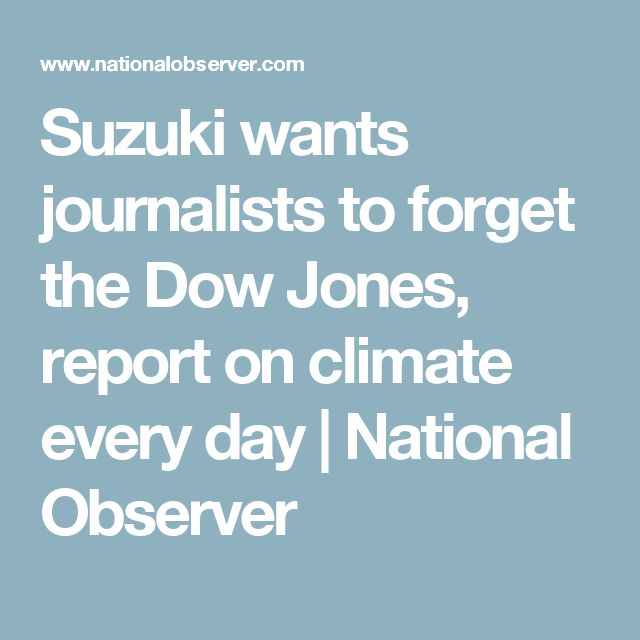 Suzuki wants journalists to forget the Dow Jones, report on climate every day | National Observer