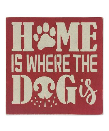 Look what I found on #zulily! 'Home Is Where the Dog Is' Wall Sign #zulilyfinds