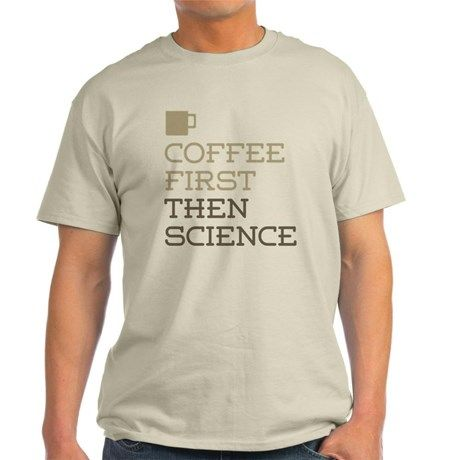 Coffee First Then Science T-Shirt