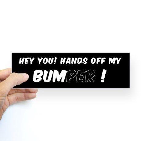 HEY YOU! HANDS OFF MY BUMPER BUMPER Bumper Stickers on CafePress.com…